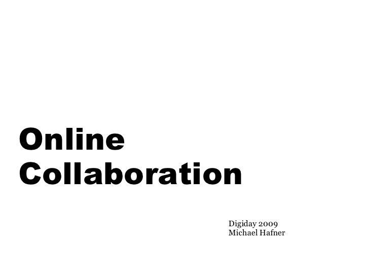 Online Collaboration             Digiday 2009             Michael Hafner
