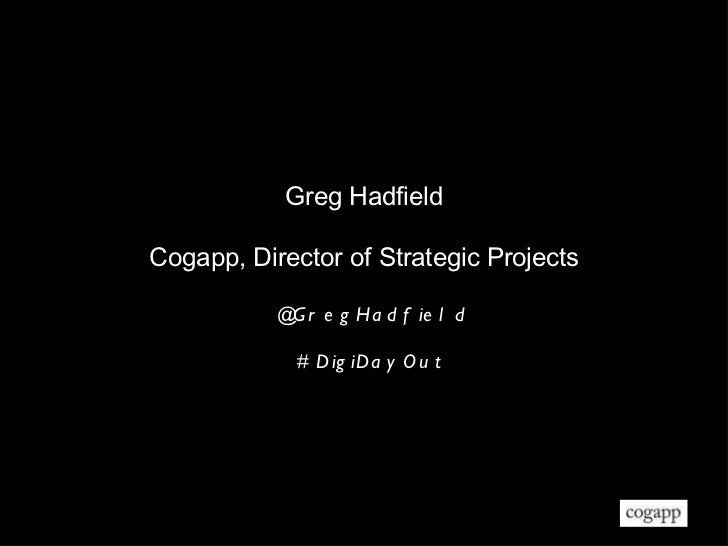 Greg Hadfield Cogapp, Director of Strategic Projects @GregHadfield #DigiDayOut