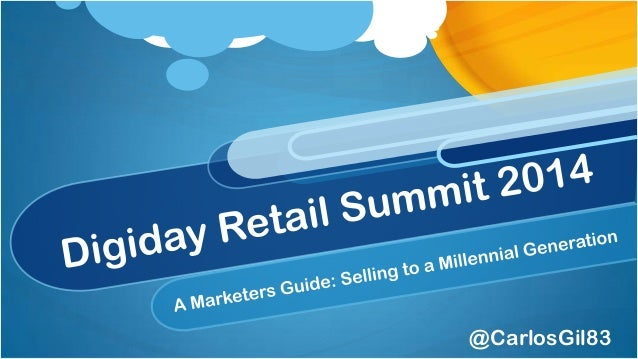 Digiday Retail Summit: Selling to a Millennial Generation