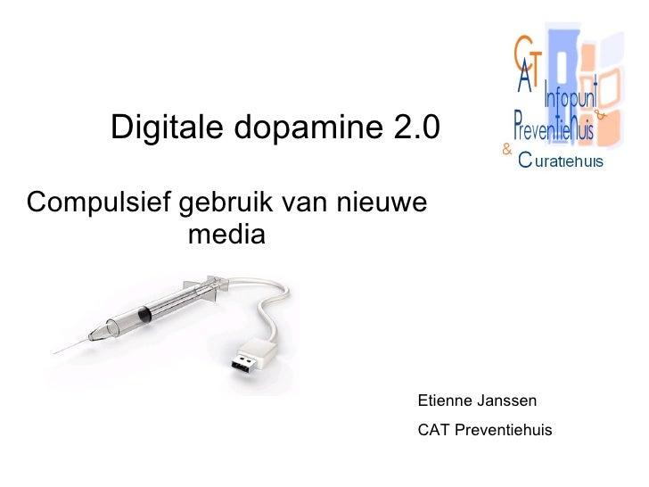 Digitale dopamine 2.0 Compulsief gebruik van nieuwe media Etienne Janssen  CAT Preventiehuis