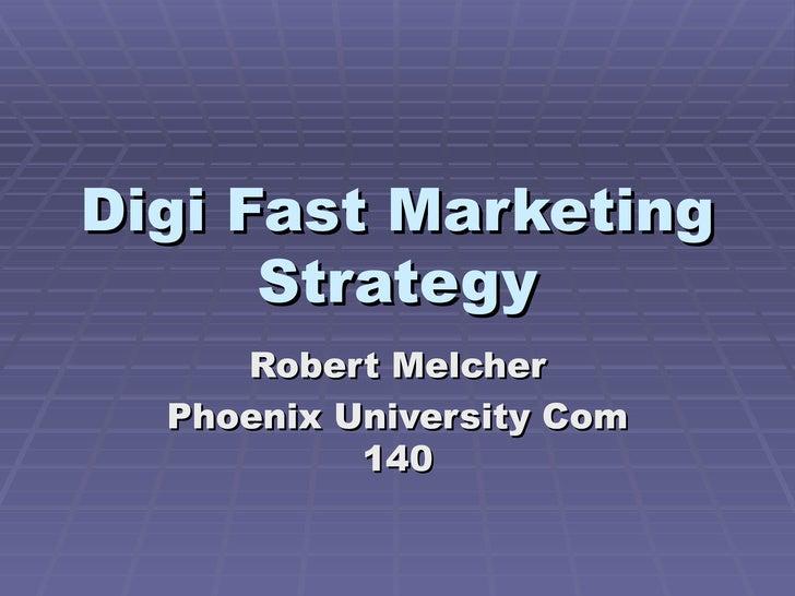 Digi Fast Marketing Strategy Robert Melcher Phoenix University Com 140