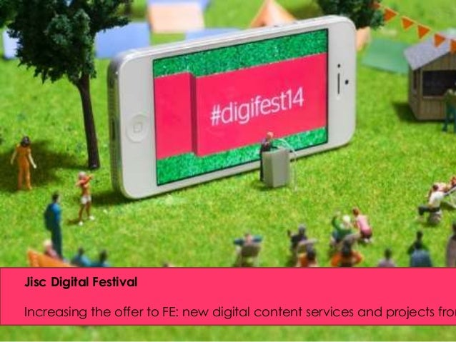 Jisc Digital Festival  Increasing the offer to FE: new digital content services and projects from