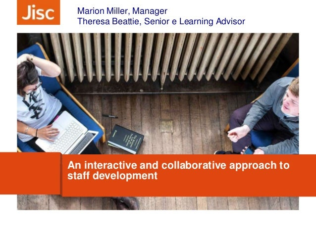An interactive and collaborative approach to staff development - Marion Miller - Jisc Digital Festival 2014