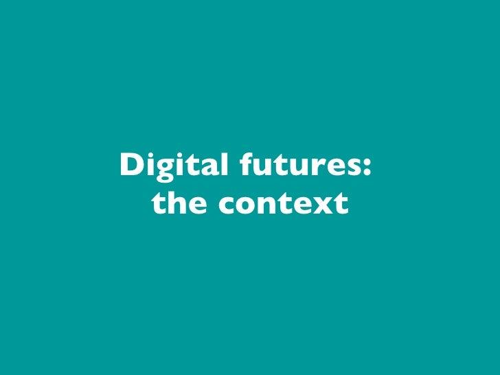 Digital futures:  the context