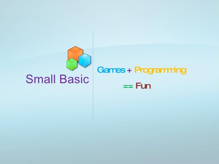 Small Basic Games   +  Programming ==  Fun