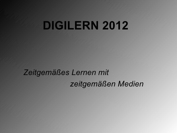 DIGILERN 2012Zeitgemäßes Lernen mit           zeitgemäßen Medien