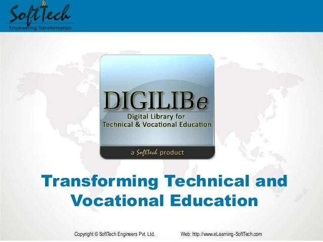 Transforming Technical and Vocational Education Copyright © SoftTech Engineers Pvt. Ltd. Web: http://www.eLearning-SoftTec...