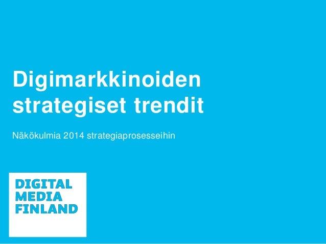 Digimarkkinoiden strategiset trendit 2014