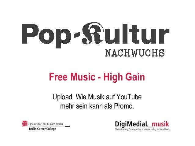 Free Music - High Gain Upload: Wie Musik auf YouTube mehr sein kann als Promo.