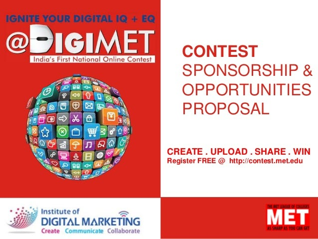 CONTEST SPONSORSHIP & OPPORTUNITIES PROPOSAL CREATE . UPLOAD . SHARE . WIN Register FREE @ http://contest.met.edu