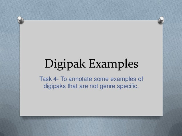 Digipak Examples Task 4- To annotate some examples of digipaks that are not genre specific.