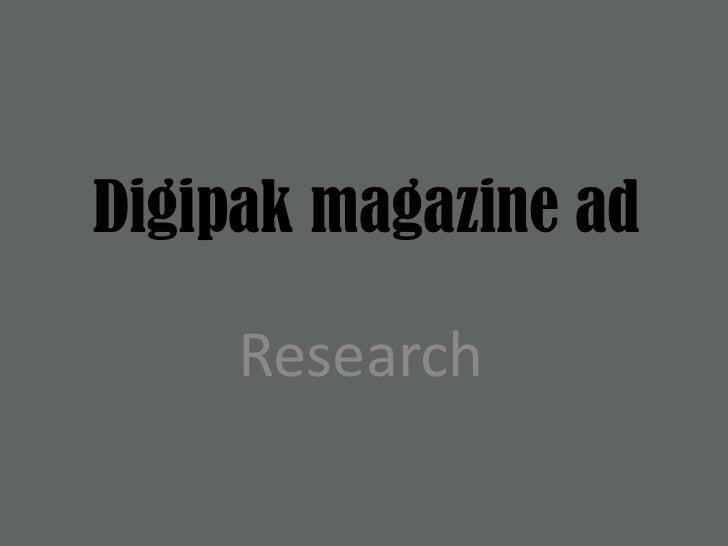 Digipak magazine ad<br />Research<br />