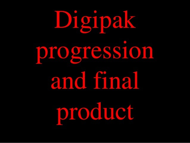 Digipak progression and final product