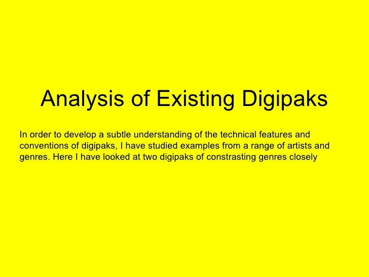 Analysis of Existing Digipaks In order to develop a subtle understanding of the technical features and conventions of digi...