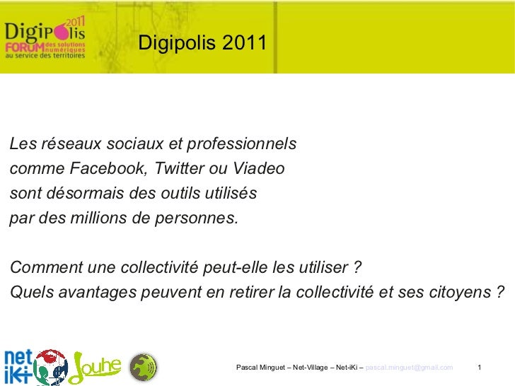 Digipolis 2011  Les réseaux sociaux et professionnels comme Facebook, Twitter ou Viadeo  sont désormais des outils utilisé...