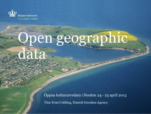 Open geographicdataÖppna kulturarvsdata i Norden 24 - 25 april 2013Tina Svan Colding, Danish Geodata Agency