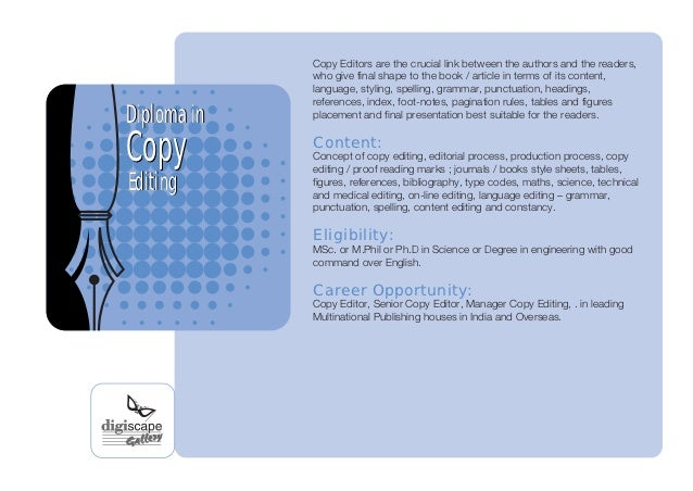 Copy Editors are the crucial link between the authors and the readers,             who give final shape to the book / arti...