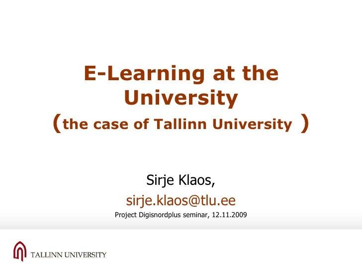 E-Learning at the University ( the case of Tallinn University   ) Sirje Klaos, [email_address] Project Digisnordplus semin...