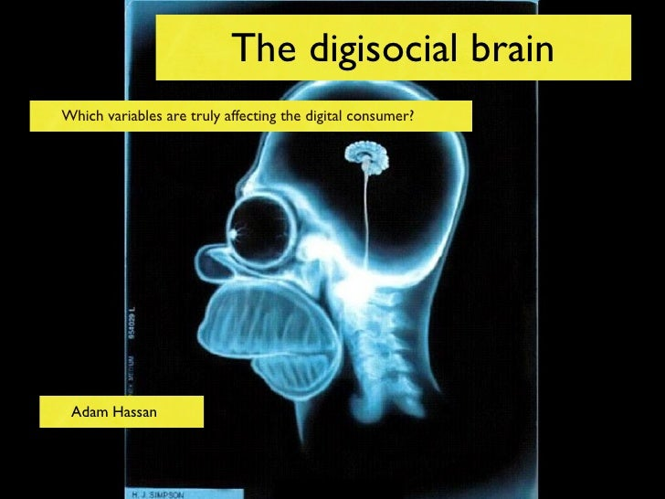 The digisocial brainWhich variables are truly affecting the digital consumer? Adam Hassan
