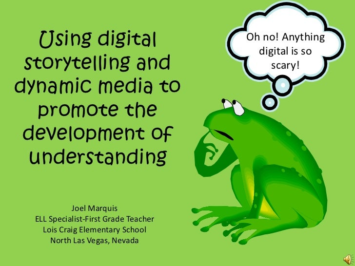 Using digital storytelling and dynamic media to promote the development of understanding<br />Oh no! Anything digital is s...
