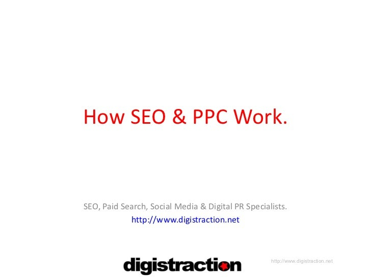 How SEO & PPC Work. SEO, Paid Search, Social Media & Digital PR Specialists. http://www.digistraction.net