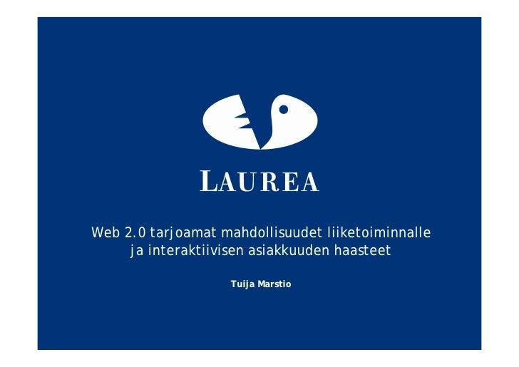 Web 2.0 tarjoamat mahdollisuudet liiketoiminnalle     ja interaktiivisen asiakkuuden haasteet                    Tuija Mar...