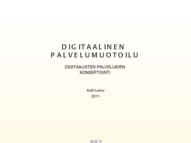 DIGITAALINEN  PALVELUMUOTOILU DIGITAALISTEN PALVELUIDEN  KONSEPTOINTI  <ul><li>Antti Leino </li></ul><ul><li>2011 </li></ul>