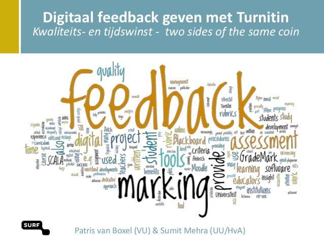 Digitaal feedback geven met TurnitinKwaliteits- en tijdswinst - two sides of the same coin        Patris van Boxel (VU) & ...