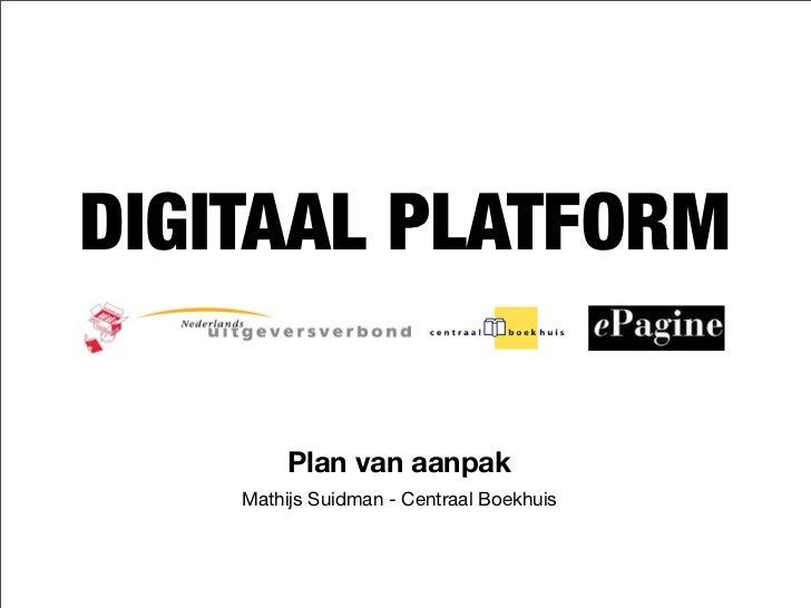 DIGITAAL PLATFORM         Plan van aanpak    Mathijs Suidman - Centraal Boekhuis
