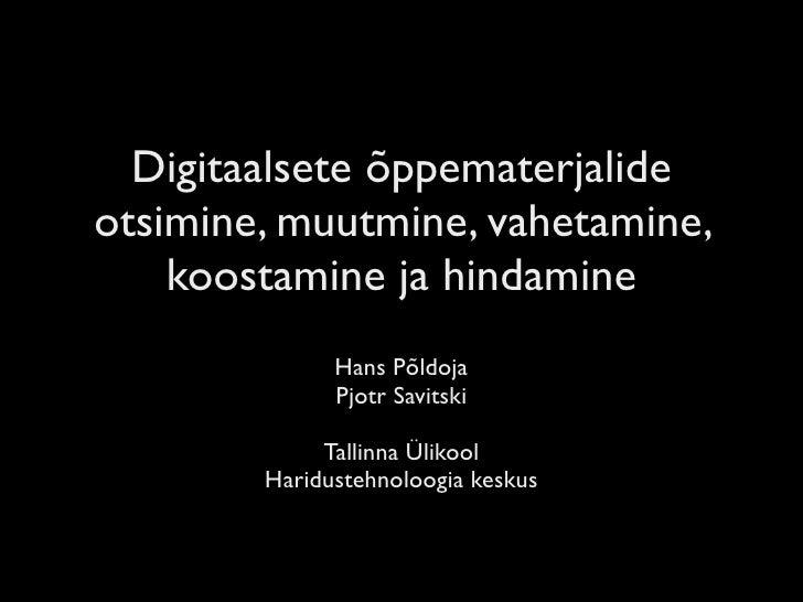 Digitaalsete õppematerjalide otsimine, muutmine, vahetamine,     koostamine ja hindamine               Hans Põldoja       ...