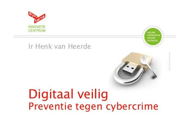 Ir Henk van Heerde                             foto: iStockPhoto.comDigitaal veiligPreventie tegen cybercrime