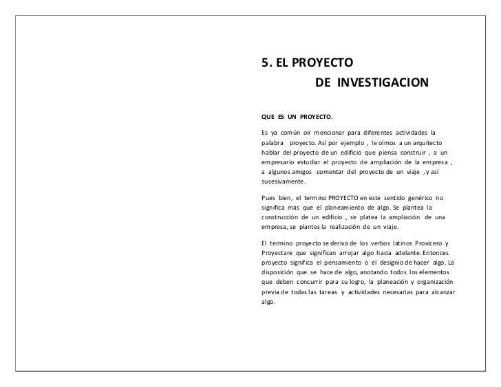 5. EL PROYECTO         DE INVESTIGACIONQUE ES UN PROYECTO.Es ya común oir mencionar para diferentes actividades lapalabra ...