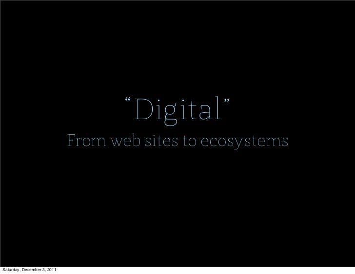 """Digital""                             From web sites to ecosystemsSaturday, December 3, 2011"