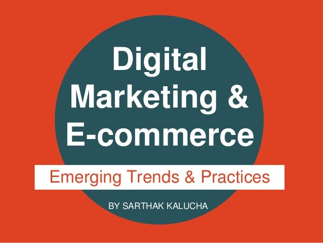 Digital Marketing & E-commerce Emerging Trends & Practices BY SARTHAK KALUCHA