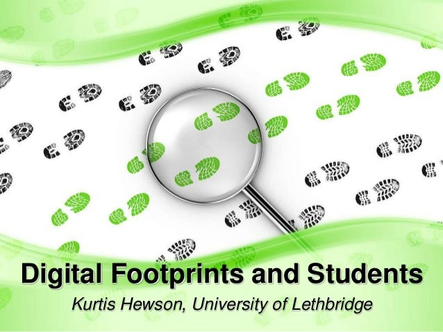 Digital Footprints and Students Kurtis Hewson, University of Lethbridge