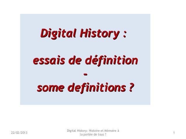Digital History :Digital History :essais de définitionessais de définition--some definitions ?some definitions ?Digital Hi...