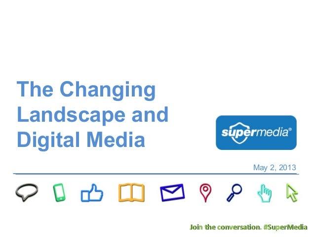 The ChangingLandscape andDigital MediaMay 2, 2013Join the conversation. #SuperMediaJoin the conversation. #SuperMedia