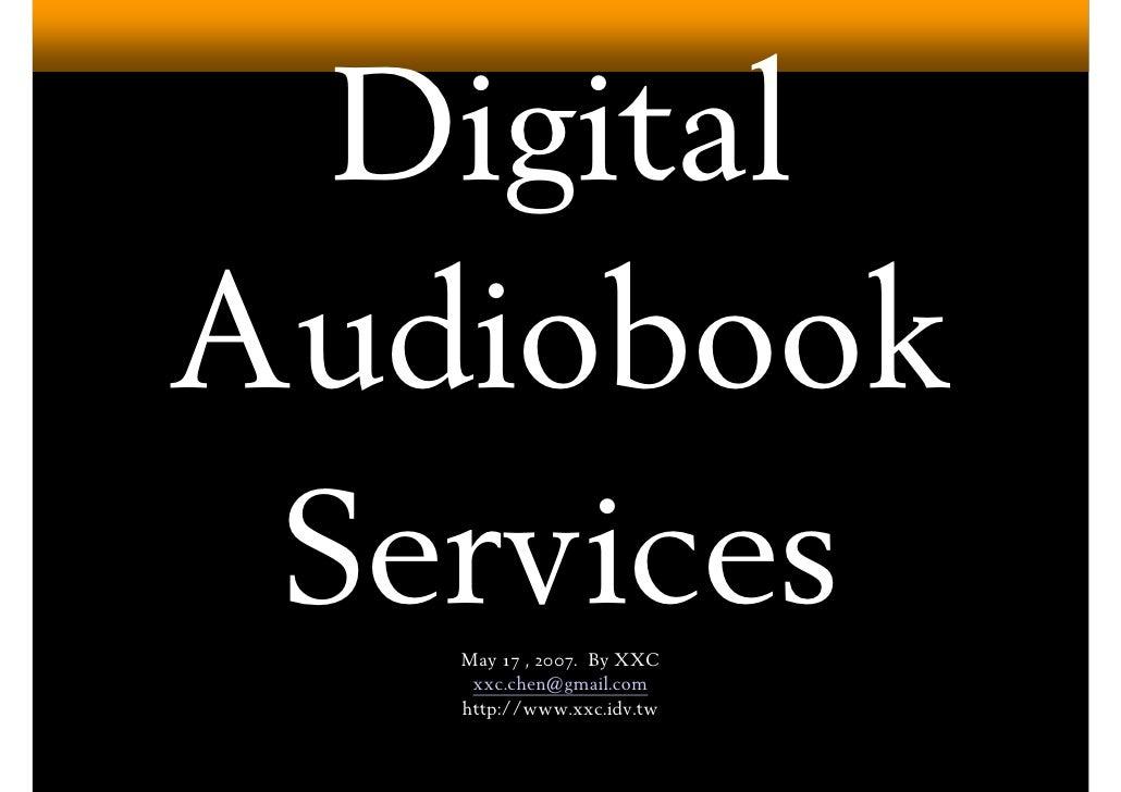 Digital Audiobook  Services    May 17 , 2007. By XXC     xxc.chen@gmail.com    http://www.xxc.idv.tw