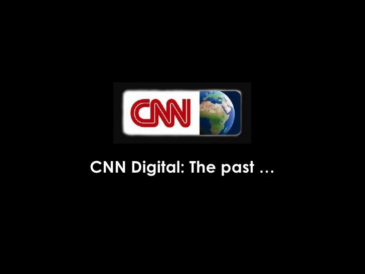 CNN Digital: The past …