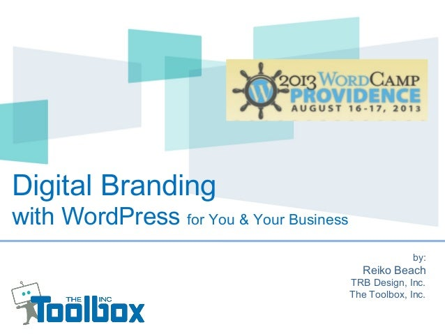 Digital Branding with WordPress for You & Your Business by: Reiko Beach TRB Design, Inc. The Toolbox, Inc.