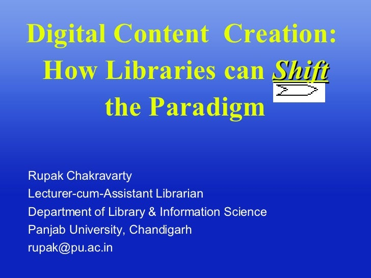 Digital Content  Creation:  How Libraries can  Shift  the Paradigm Rupak Chakravarty Lecturer-cum-Assistant Librarian Depa...