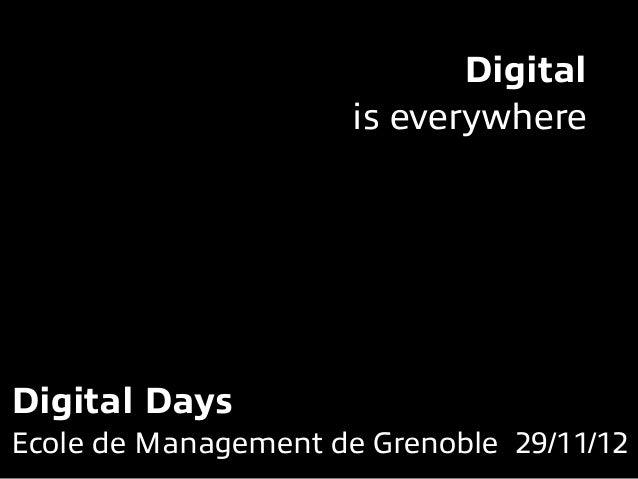Digital is everywhere Digital Days Ecole de Management de Grenoble 29/11/12