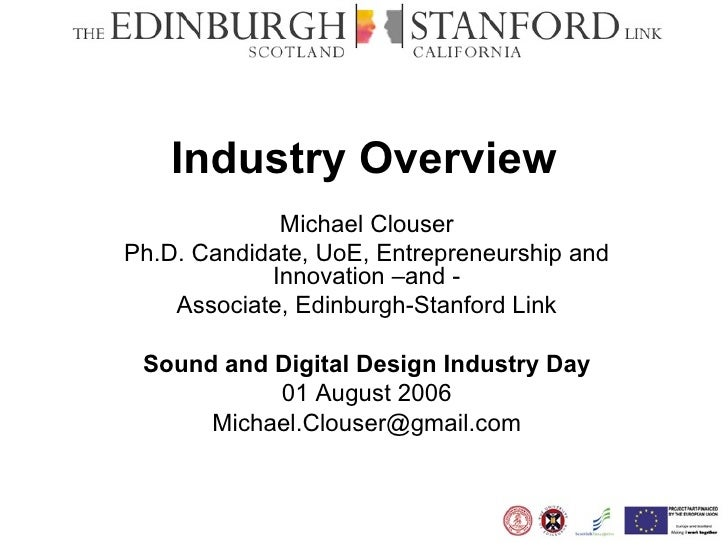 Industry Overview Michael Clouser Ph.D. Candidate, UoE, Entrepreneurship and Innovation –and - Associate, Edinburgh-Stanfo...