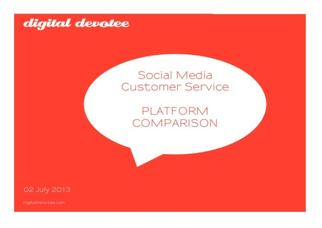 02 July 2013 digitaldevotee.com Social Media Customer Service PLATFORM COMPARISON