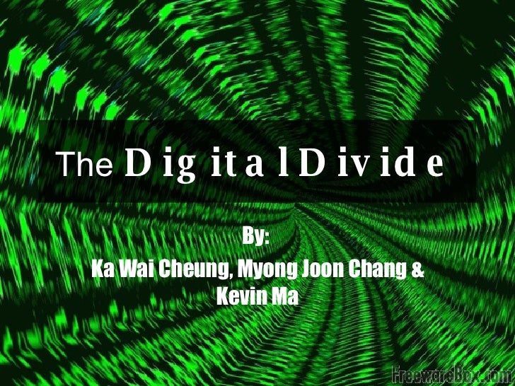 The   Digital   Divide By:  Ka Wai Cheung, Myong Joon Chang & Kevin Ma