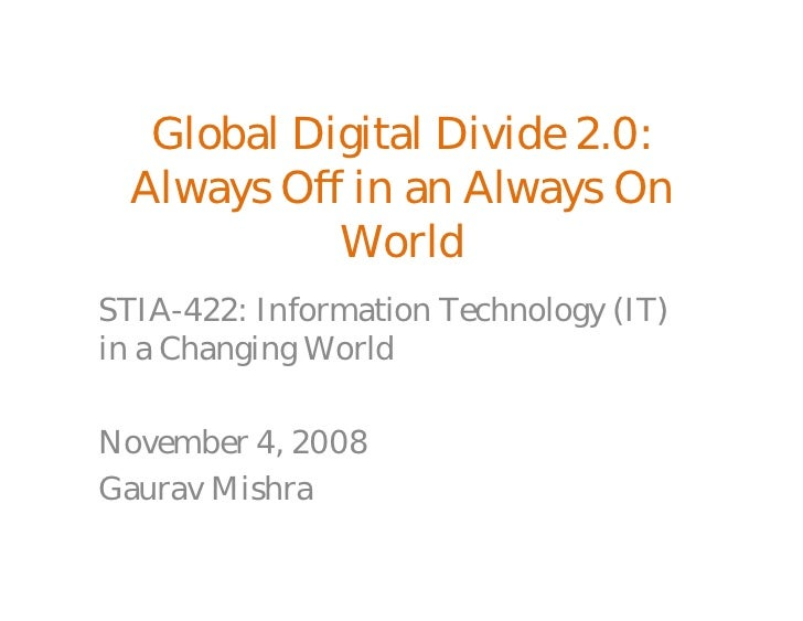 Global Digital Divide 2.0:   Always Off in an Always On             World STIA-422: Information Technology (IT) in a Chang...
