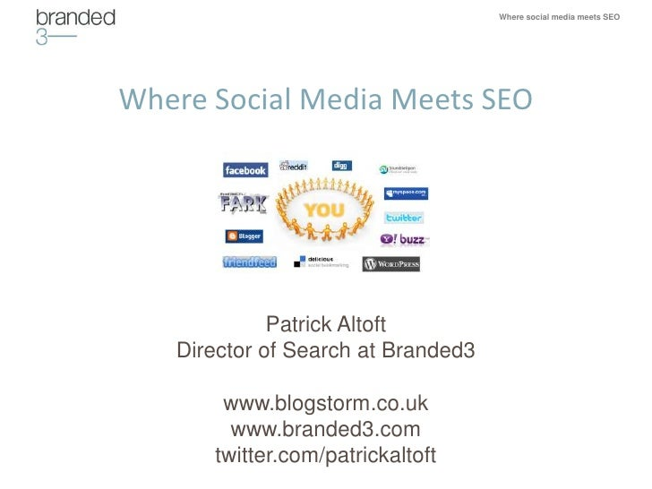 Where social media meets SEO     Where Social Media Meets SEO                  Patrick Altoft    Director of Search at Bra...