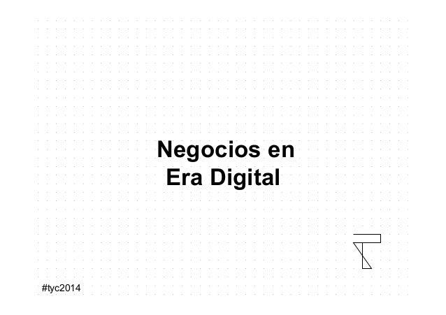 #tyc2014   Negocios en Era Digital