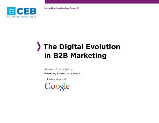 Marketing Leadership Council®The Digital Evolutionin B2B MarketingResearch Conducted byMarketing Leadership CouncilIn Part...
