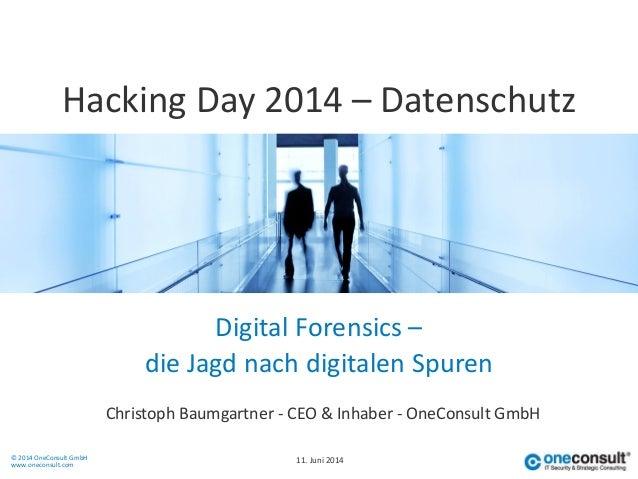 © 2014 OneConsult GmbH www.oneconsult.com Digital Forensics – Christoph Baumgartner - CEO & Inhaber - OneConsult GmbH Hack...